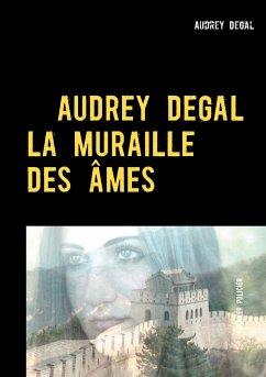 La muraille des âmes - Degal, Audrey