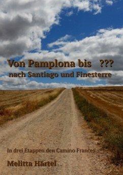 Von Pamplona bis ??? nach Santiago und Finesterre - Härtel, Melitta