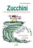 Zucchini - Ein Erste-Hilfe-Handbuch für die Ernteschwemme (eBook, PDF)
