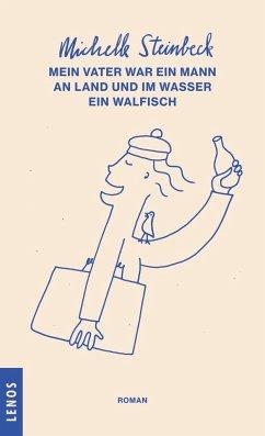 Mein Vater war ein Mann an Land und im Wasser ein Walfisch (Mängelexemplar) - Steinbeck, Michelle