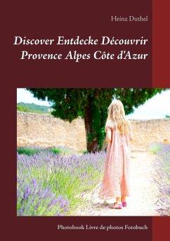 Discover Entdecke Découvrir Provence Alpes Côte d'Azur (eBook, ePUB)