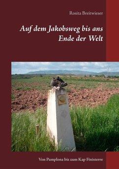 Auf dem Jakobsweg bis ans Ende der Welt (eBook, ePUB) - Breitwieser, Rosita