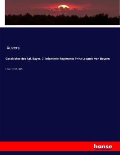 Geschichte des kgl. Bayer. 7. Infanterie-Regiments Prinz Leopold von Bayern