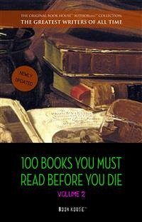 100 Books You Must Read Before You Die - volume 2 [newly updated] [Ulysses, Moby Dick, Ivanhoe, War and Peace, Mrs. Dalloway, Of Time and the River, etc] (Book House Publishing) (eBook, ePUB)
