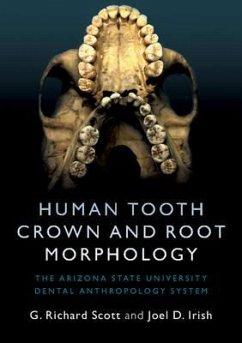 Human Tooth Crown and Root Morphology: The Arizona State University Dental Anthropology System - Scott, G. Richard (University of Nevada, Reno); Irish, Joel D. (Liverpool John Moores University)