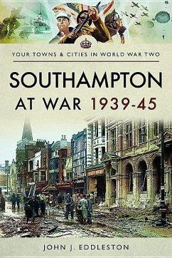 Southampton at War 1939-45 - Eddleston, John J.