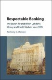 Respectable Banking: The Search for Stability in London's Money and Credit Markets Since 1695
