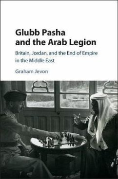 Glubb Pasha and the Arab Legion - Jevon, Graham (University of Oxford)