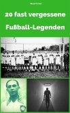 20 fast vergessene Fußball-Legenden (eBook, ePUB)