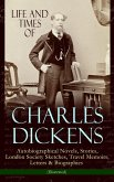 Life and Times of Charles Dickens: Autobiographical Novels, Stories, London Society Sketches, Travel Memoirs, Letters & Biographies (Illustrated) (eBook, ePUB)