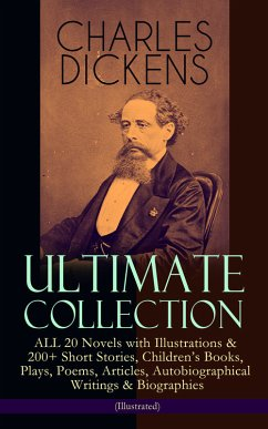 CHARLES DICKENS Ultimate Collection ? ALL 20 Novels with Illustrations & 200+ Short Stories, Children´s Books, Plays, Poems, Articles, Autobiographical Writings & Biographies (Illustrated) (eBook, ePUB)