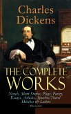 The Complete Works of Charles Dickens: Novels, Short Stories, Plays, Poetry, Essays, Articles, Speeches, Travel Sketches & Letters (Illustrated) (eBook, ePUB)