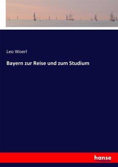 Bayern zur Reise und zum Studium