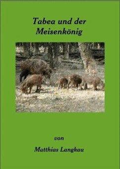 Tabea und der Meisenkönig (eBook, ePUB) - Langkau, Matthias