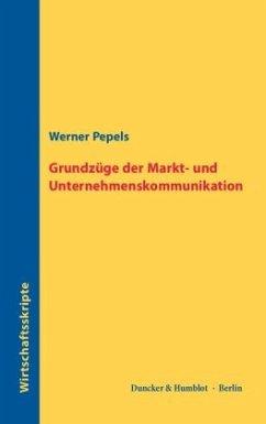 Grundzüge der Markt- und Unternehmenskommunikation - Pepels, Werner