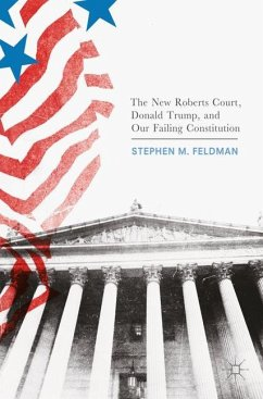 The New Roberts Court, Donald Trump, and Our Failing Constitution - Feldman, Stephen M.