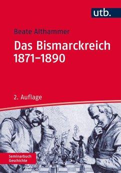 Das Bismarckreich 1871-1890 - Althammer, Beate