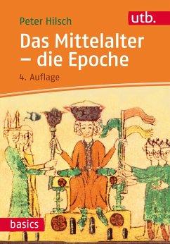 Das Mittelalter - die Epoche - Hilsch, Peter