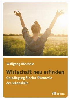 Wirtschaft neu erfinden (eBook, PDF) - Höschele, Wolfgang