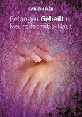 Gefangen Geheilt in Neurodermitis-Haut (eBook, ePUB)
