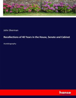 Recollections of 40 Years in the House, Senate and Cabinet