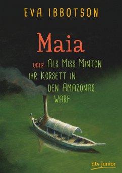 Maia oder Als Miss Minton ihr Korsett in den Amazonas warf - Ibbotson, Eva