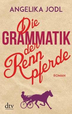 Die Grammatik der Rennpferde - Jodl, Angelika