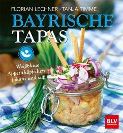 Bayrische Tapas - Lechner, Florian; Timme, Tanja