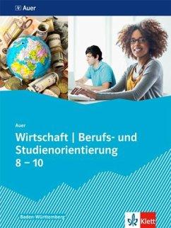 Auer Wirtschaft - Berufs- und Studienorientierung. Schülerbuch Klassen 8-10. Ausgabe Baden-Württemberg