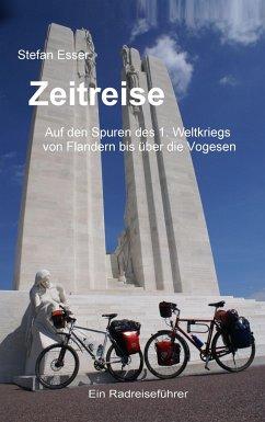 Zeitreise - Auf den Spuren des 1. Weltkriegs von Flandern bis über die Vogesen