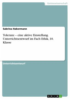 Toleranz - eine aktive Einstellung. Unterrichtsentwurf im Fach Ethik, 10. Klasse (eBook, ePUB)