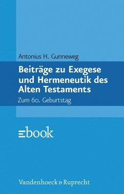 Beiträge zu Exegese und Hermeneutik des Alten Testaments. [2 Bände. Von Antonius H. Gunneweg]. Zum 60. Geburtstag herausgegeben von Peter Höffken.