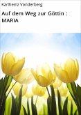 Auf dem Weg zur Göttin : MARIA (eBook, ePUB)