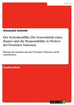 Der Syrienkonflikt. Die Souveränität eines Staates und die Responsibility to Protect der Vereinten Nationen (eBook, ePUB)
