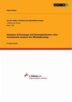 Zwischen Zivilcourage und Denunziantentum. Eine kantianische Analyse des Whistleblowing (eBook, ePUB)