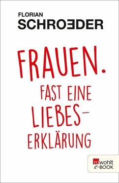 Frauen. Fast eine Liebeserklärung (eBook, ePUB) - Schroeder, Florian