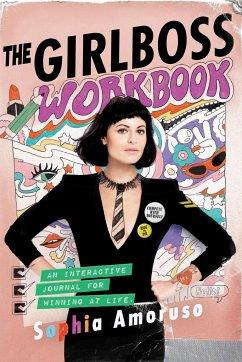 The Girlboss Workbook: An Interactive Journal for Winning at Life - Amoruso, Sophia