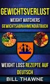 Gewichtsverlust: Weight Watchers, Gewichtsabnahmendiätbuch (Weight Loss Rezepte Auf Deutsch) (eBook, ePUB)