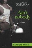 Ain't nobody: Befreie mich