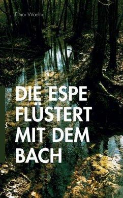 Die Espe flüstert mit dem Bach - Woelm, Elmar