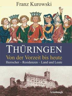 Thüringen. Von der Vorzeit bis heute - Kurowski, Franz