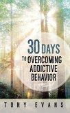 30 Days to Overcoming Addictive Behavior (eBook, ePUB)