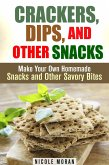 Crackers, Dips, and Other Snacks: Make Your Own Homemade Snacks and Other Savory Bites (Salty Snacks & Comfort Foods) (eBook, ePUB)