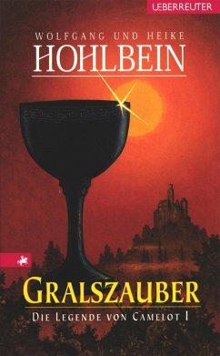 Gralszauber / Die Legende von Camelot Bd.1 (eBook, ePUB) - Hohlbein, Wolfgang; Hohlbein, Heike