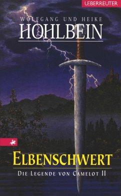 Elbenschwert / Die Legende von Camelot Bd.2 (eBook, ePUB) - Hohlbein, Wolfgang; Hohlbein, Heike