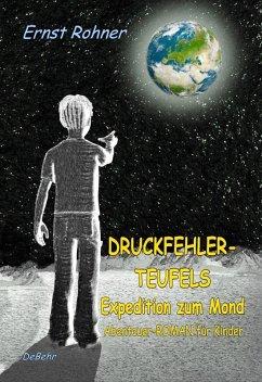 Druckfehlerteufels Expedition zum Mond - Abenteuer-ROMAN fur Kinder