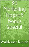 30 Marketing Tipps+5 Bonus Spezial (eBook, ePUB)