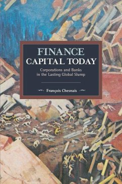 Finance Capital Today: Corporations and Banks in the Lasting Global Slump - Chesnais, Francois