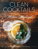 Clean Cocktails - Righteous Recipes for the Modernist Mixologist - Natural Sugars + Healthy Botanicals = Feel-Good Drinks