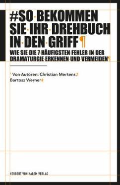 So bekommen Sie Ihr Drehbuch in den Griff - Werner, Bartosz; Mertens, Christian